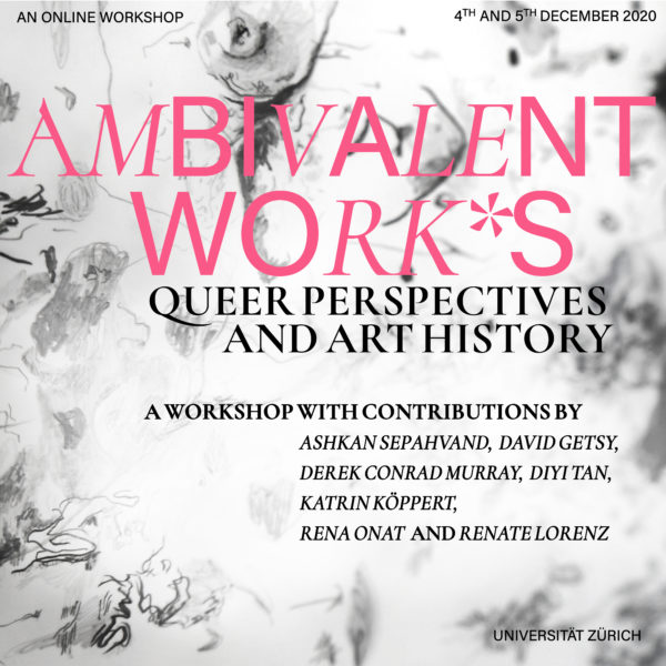 Flyer for the workshop Ambivalent Work*s: Queer Perspectives and Art History. For more information please read the text below.